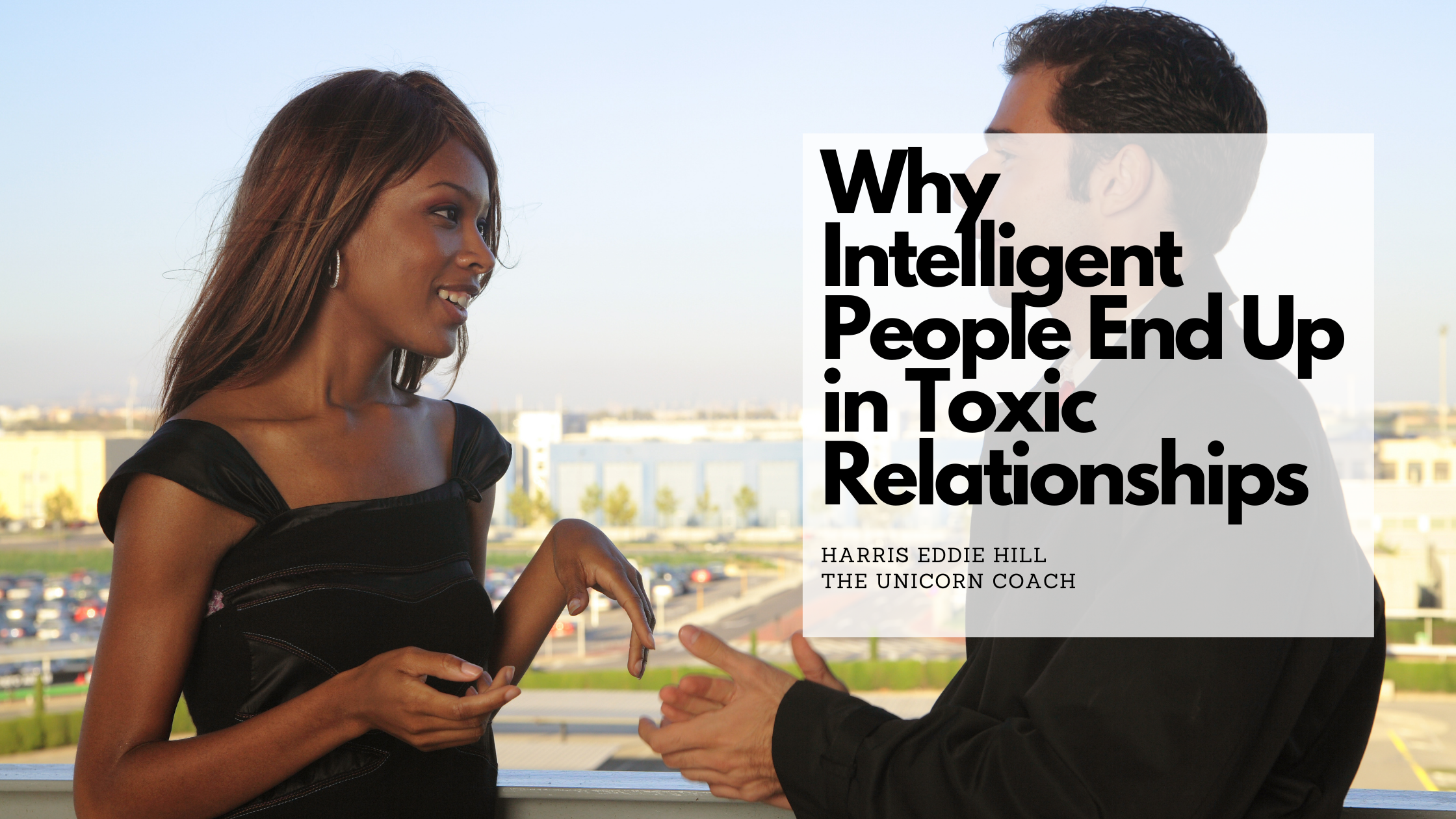Why Intelligent People End Up in Toxic Relationships